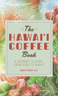 The Hawaii Coffee Book -A Gourmet's Guide from Kona to Kauai, 2nd Edition