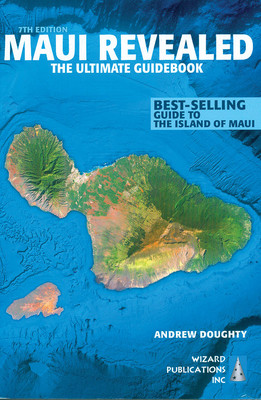 Maui Revealed - The Ultimate Guidebook, 7th Edition
