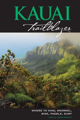 Kauai Trailblazer: Where to Hike, Snorkel, Bike, Paddle, Surf, 6th Edition