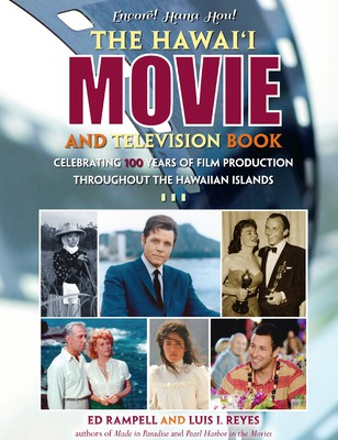The Hawai'i Movie and Television Book - Celebrating 100 Years of Film Production Throughout the Hawaiian Islands