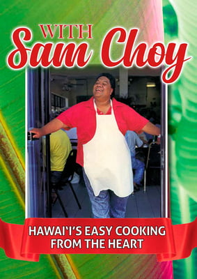 With Sam Choy -Hawai'i's Easy Cooking from the Heart
