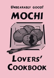 Unbearably Good! Mochi Lovers' Cookbook