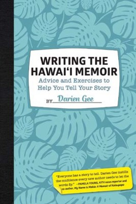 Writing the Hawai'i Memoir: Advice and Exercises to Help You Tell Your Story