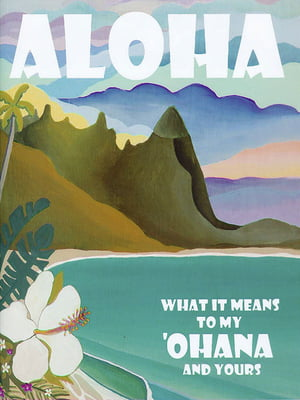 Aloha -What it means to My Ohana and Yours