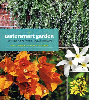 The Watersmart Garden - 100 Great Plants for the Tropical Xeriscape