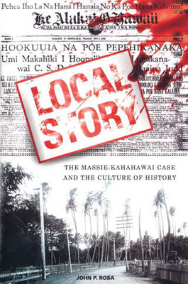 Local Story: The Massie-Kahahawai Case and the Culture of History