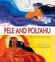 Pele and Poli'ahu -A Tale of Fire and Ice
