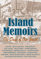 Island Memoirs -The Days of Our Youth