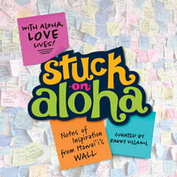 Stuck on Aloha -Notes of Inspiration from Hawaii's WALL