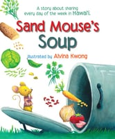Sand Mouse's Soup - A Story About Sharing Every Day of the Week in Hawai'i