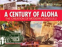 A Century of Aloha: The Creation of Modern Honolulu, 1905-2005