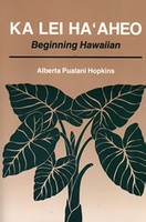 Ka Lei Ha'aheo - Beginning Hawaiian
