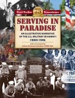 Serving In Paradise - An Illustrative Narrative of the U.S. Military in Hawai'i