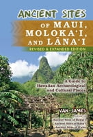 Ancient Sites of Maui, Moloka'i, and Lana'i -Revised Edition