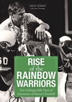 Rise of the Rainbow Warriors - Ten Unforgettable Years of University of Hawaii Football