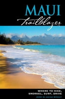 Maui Trailblazer -Where to Hike, Snorkel, Surf, Drive, 6th Edition