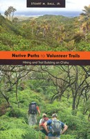 Native Paths to Volunteer Trails - Hiking and Trail Building on O`ahu