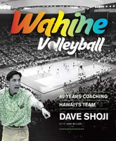 Wahine Volleyball: 40 Years Coaching Hawaii's Team