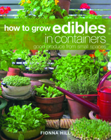 How to Grow Edibles in Containers - Good Produce from Small Spaces