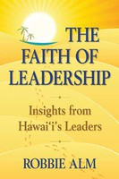 The Faith of Leadership ~ Insights from Hawaii's Leaders